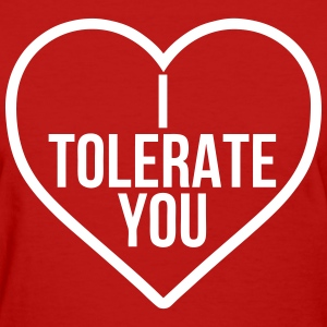 I Tolerate You T-Shirts - Women's T-Shirt