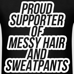 Proud Supporter of Messy Hair and Sweatpants T-Shirts - Men's T-Shirt