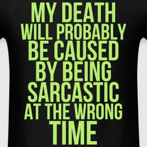 My Death Will Probably Be Cause By Being Sarcastic T-Shirts - Men's T-Shirt
