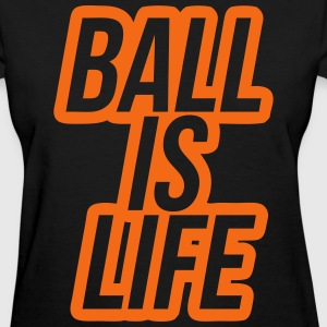 Ball Is Life T-Shirts - Women's T-Shirt