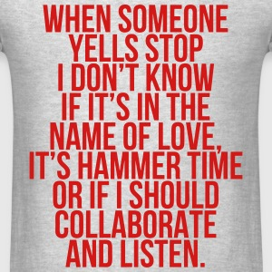 When Someone Yells Stop I Don't Know Name of Love T-Shirts - Men's T-Shirt