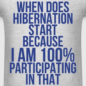 When Does Hibernation Start Because I am 100% T-Shirts - Men's T-Shirt