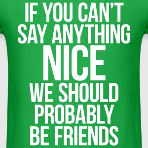 If You Can't Say Anything Nice We Should Be Frien T-Shirts - Men's T-Shirt