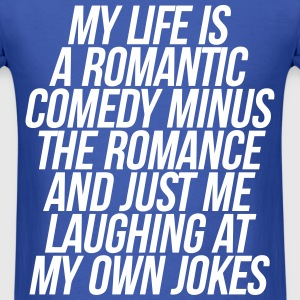 My Life Is A Romantic Comedy Minus The Romance T-Shirts - Men's T-Shirt