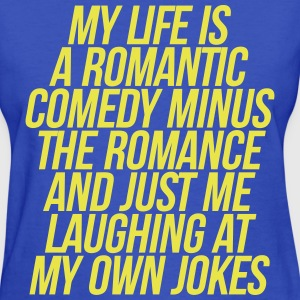 My Life Is A Romantic Comedy Minus The Romance T-Shirts - Women's T-Shirt