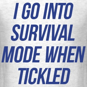 I Go Into Survival Mode When Tickled T-Shirts - Men's T-Shirt