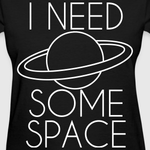 I Need Some Space T-Shirts - Women's T-Shirt
