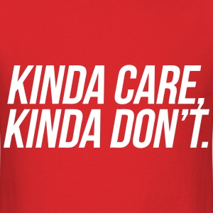 Kinda Care Kinda Don't T-Shirts - Men's T-Shirt