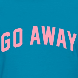 Go Away T-Shirts - Women's T-Shirt