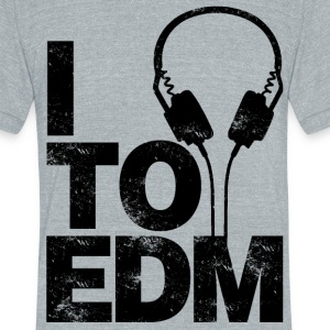 I Listen To EDM - Unisex Tri-Blend T-Shirt by American Apparel