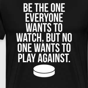 Be the One Everyone Wants to Watch Puck T-Shirt T-Shirts - Men's Premium T-Shirt