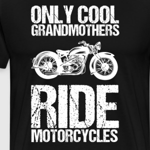Only Cool Grandmothers Ride Motorcycles T-Shirt T-Shirts - Men's Premium T-Shirt