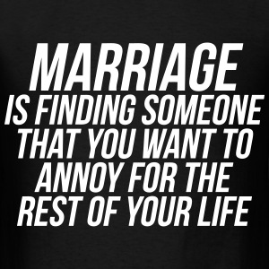 Marriage Is Finding Someone That You Want To Annoy T-Shirts - Men's T-Shirt