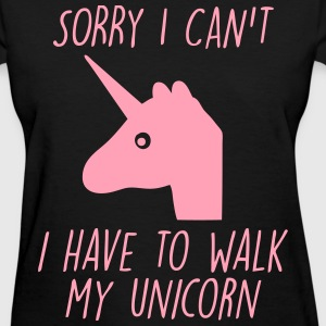 Sorry I Can't I Have To Walk My Unicorn T-Shirts - Women's T-Shirt