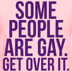 Some People Are Gay Get Over It T-Shirts - Women's T-Shirt