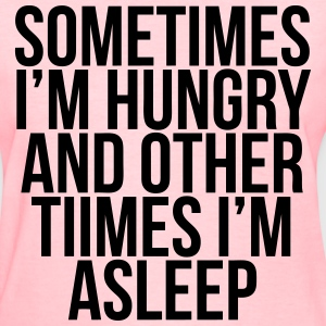 Sometimes I'm Hungry And Other Times I'm Asleep T-Shirts - Women's T-Shirt