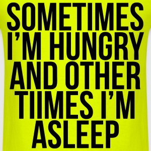 Sometimes I'm Hungry And Other Times I'm Asleep T-Shirts - Men's T-Shirt
