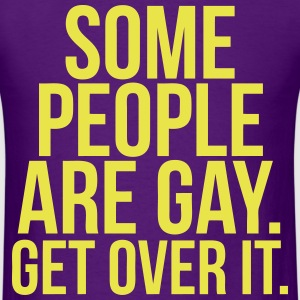 Some People Are Gay Get Over It T-Shirts - Men's T-Shirt