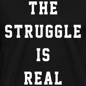 THE STRUGGLE IS REAL - Men's Premium T-Shirt