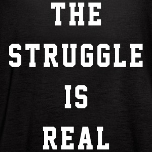 THE STRUGGLE IS REAL - Women's Flowy Tank Top by Bella