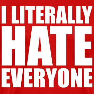 I LITERALLY HATE EVERYONE - Men's Premium T-Shirt