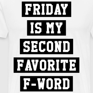 FRIDAY IS MY SECOND FAVORITE F-WORD - Men's Premium T-Shirt