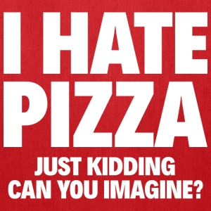 I HATE PIZZA. JUST KIDDING. CAN YOU IMAGINE? - Tote Bag