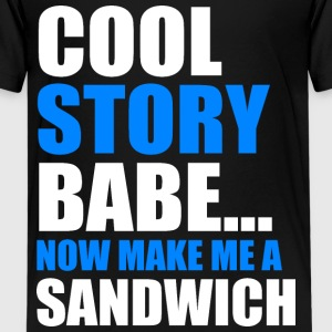 COOL STORY BABE.... NOW MAKE ME A SANDWICH - Kids' Premium T-Shirt