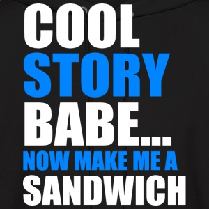 COOL STORY BABE.... NOW MAKE ME A SANDWICH - Men's Hoodie