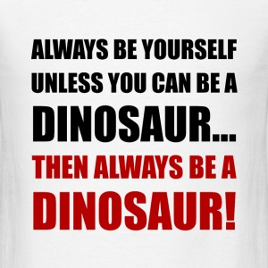 Always Yourself Unless Dinosaur - Men's T-Shirt