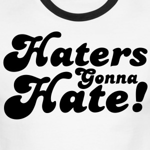 Haters Gonna Hate T-Shirts - stayflyclothing.com - Men's Ringer T-Shirt