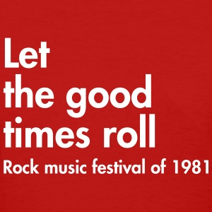 Let the good times roll, Rock music festival T-Shirts - Women's T-Shirt