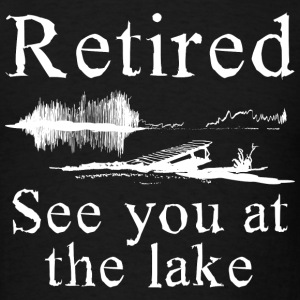 Retired See You At The Lake - Men's T-Shirt