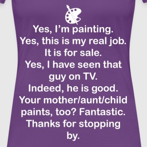 Yes, I'm Painting T-Shirts - Women's Premium T-Shirt