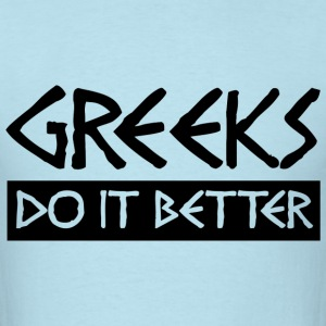 Greeks Do It Better T-Shirts - Men's T-Shirt