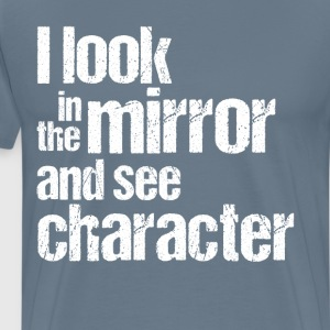 I Look in the Mirror and See Character Confidence  T-Shirts - Men's Premium T-Shirt
