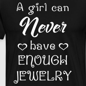 Girl Can Never have Enough Jewelry Fashion T-Shirt T-Shirts - Men's Premium T-Shirt