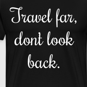 Travel Far Don't Look Back Adventure T-Shirt T-Shirts - Men's Premium T-Shirt