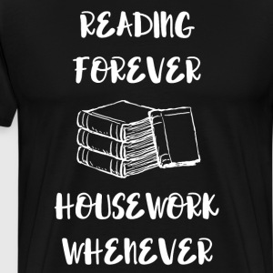 Reading Forever House Work Never Bibliophile Shirt T-Shirts - Men's Premium T-Shirt
