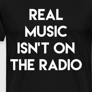 Real Music Isn't on the Radio Audiophile T-Shirt T-Shirts - Men's Premium T-Shirt
