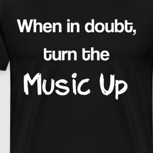 When in Doubt Turn the Music Up Audiophile T-Shirt T-Shirts - Men's Premium T-Shirt