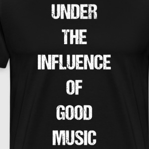Under the Influence of Good Music Audiophile Shirt T-Shirts - Men's Premium T-Shirt