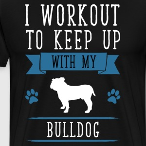 I Workout to Keep Up with My Bulldog Fitness Shirt T-Shirts - Men's Premium T-Shirt