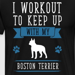 I Workout to Keep Up with My Boston Terrier Shirt T-Shirts - Men's Premium T-Shirt