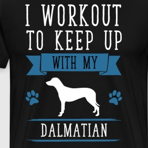 I Workout to Keep Up with My Dalmatian T-Shirt T-Shirts - Men's Premium T-Shirt