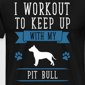 I Workout to Keep Up with My Pit Bull T-Shirt T-Shirts - Men's Premium T-Shirt