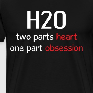 H2O Two Parts Heart One Part Obsession T-Shirt T-Shirts - Men's Premium T-Shirt