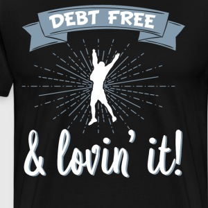 Debt Free & Loving It Celebration Freedom T-Shirt T-Shirts - Men's Premium T-Shirt