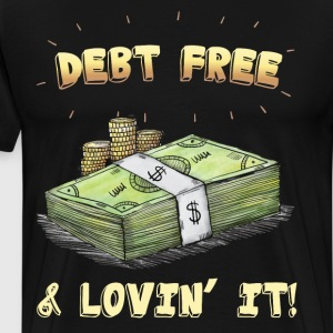 Debt Free & Loving It Pile of Money Savings Shirt T-Shirts - Men's Premium T-Shirt