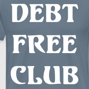Debt Free Club Financial Freedom Money T-Shirt T-Shirts - Men's Premium T-Shirt